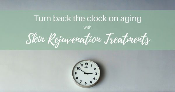 Turn Back the Clock on Aging with Skin Rejuvenation Treatments